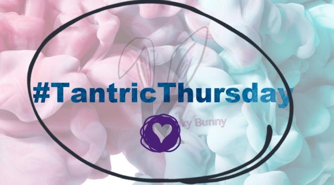 #TantricThursday